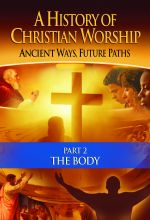 A History of Christian Worship: Part 2, The Body - .MP4 Digital Download