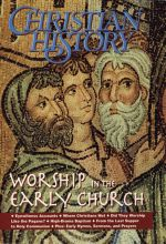 Christian History Magazine #37 - Worship in the Early Church