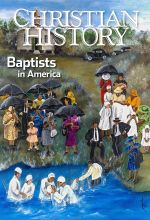 Christian History Magazine #126 - Baptists in America