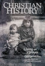 Christian History Magazine #128 - George Müller, the Brethren, and Faith Missions