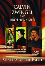 Calvin, Zwingli, and Br. Klaus: Shapers of the Faith - .MP4 Digital Download