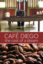 Cafe Diego: The Cost of a Dream - . MP4 Digital Download