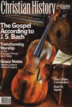 Christian History Magazine #95 - Gospel According to JS Bach