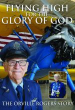 Flying High for the Glory of God: The Orville Rogers Story - .MP4 Digital Download