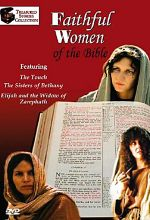 Faithful Women of the Bible: The Touch, Sisters of Bethany, Elijah and the Widow of Zarephath