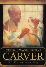 George Washington Carver: An Uncommon Way