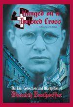 Hanged On A Twisted Cross: Dietrich Bonhoeffer
