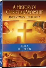 History of Christian Worship: Part 2, The Body