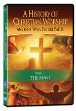 History of Christian Worship: Part 3, The Feast - .MP4 Digital Download