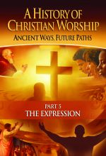 History of Christian Worship: Part 5, The Expression