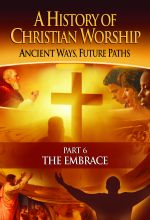 History of Christian Worship: Part 6, The Embrace - .MP4 Digital Download