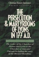 Persecution & Martyrdoms of Lyons in 177 A.D. - Pocket Classic