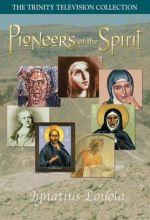 Pioneers Of The Spirit: Ignatius Loyola