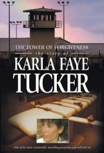 Power Of Forgiveness: The Story Of Karla Faye Tucker