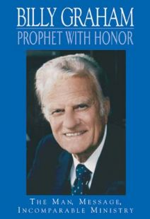 Billy Graham: A Prophet With Honor
