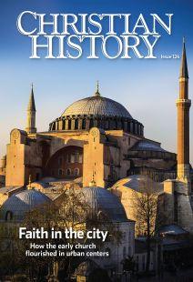 Christian History Magazine #124 - Faith in the City