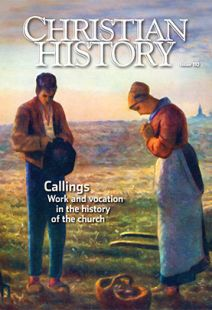 Christian History Magazine #110: Work and Vocation
