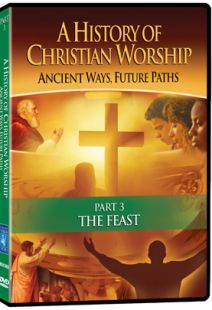 History of Christian Worship: Part 3, The Feast