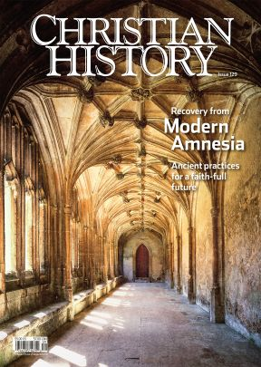 Christian History Magazine #129 - Recovery From Modern Amnesia