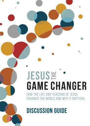 Jesus the Game Changer Discussion Guide