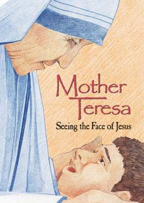 Mother Teresa: Seeing The Face Of Jesus