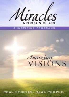 Miracles Around Us: Volume 3, Amazing Visions