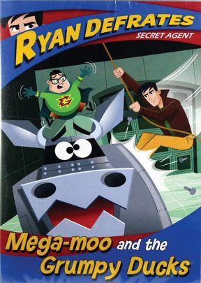 Ryan Defrates: Secret Agent - Mega-moo and the Grumpy Ducks